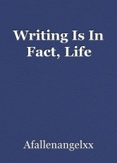 Writing Is In Fact, Life