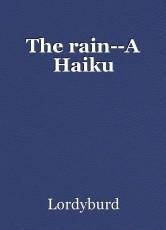 The rain--A Haiku