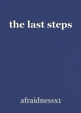 the last steps
