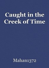 Caught in the Creek of Time