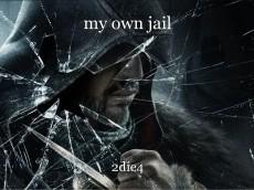 my own jail