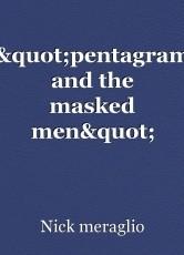 """""""pentagram and the masked men"""""""