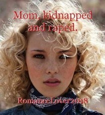 Mom, kidnapped and raped.