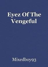 Eyez Of The Vengeful