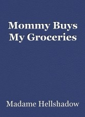 Mommy Buys My Groceries