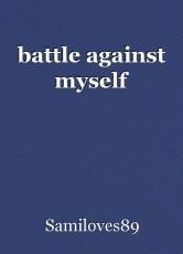 battle against myself