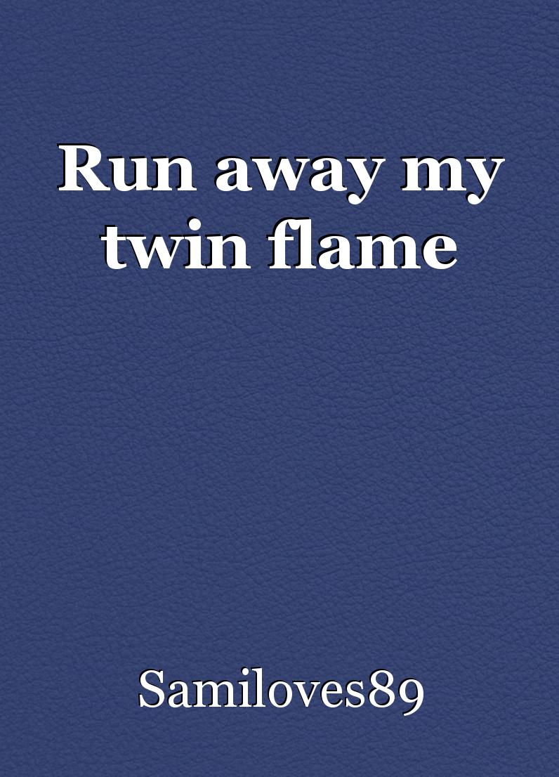 Run away my twin flame, poem by Samantha Louise
