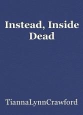 Instead, Inside Dead