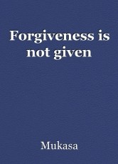Forgiveness is not given