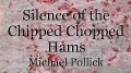 Silence of the Chipped Chopped Hams