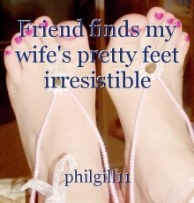 Friend finds my wife's pretty feet irresistible