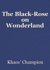 The Black-Rose on Wonderland