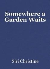 Somewhere a Garden Waits