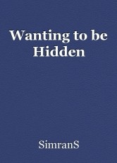 Wanting to be Hidden