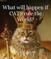What will happen if CATS rule the World?