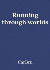 Running through worlds