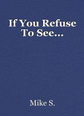 If You Refuse To See...