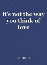 it's not the way you think of love