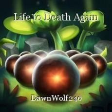 Life to Death Again