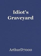 Idiot's Graveyard
