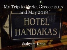My Trip to Crete, Greece 2017 and May 2018