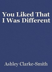 You Liked That I Was Different