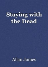 Staying with the Dead