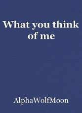 What you think of me