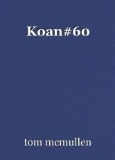 Koan#60