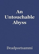 An Untouchable Abyss