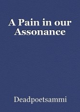 A Pain in our Assonance