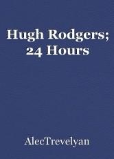 Hugh Rodgers; 24 Hours