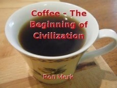 Coffee - The Beginning of Civilization