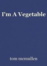 I'm A Vegetable