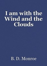 I am with the Wind and the Clouds