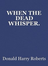 WHEN THE DEAD WHISPER.