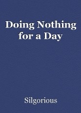 Doing Nothing for a Day