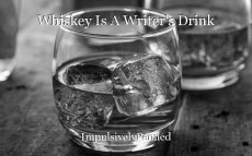 Whiskey Is A Writer's Drink