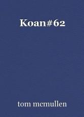 Koan#62