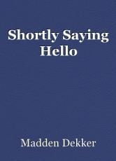 Shortly Saying Hello