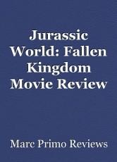Jurassic World: Fallen Kingdom Movie Review