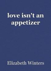love isn't an appetizer