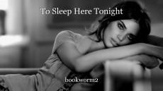 To Sleep Here Tonight