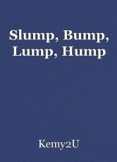 Slump, Bump, Lump, Hump