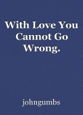 With Love You Cannot Go Wrong.