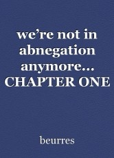 we're not in abnegation anymore... CHAPTER ONE