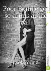 Poor Bonnie got so drunk at the ball