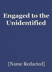 Engaged to the Unidentified