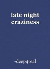 late night craziness