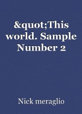 """This world. Sample Number 2"